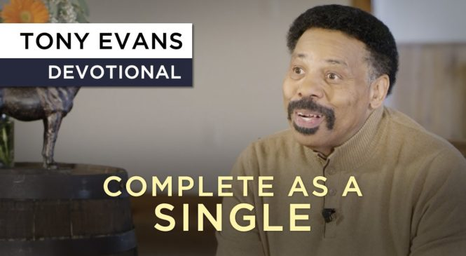 You Can Be Complete As a Single | Devotional by Tony Evans